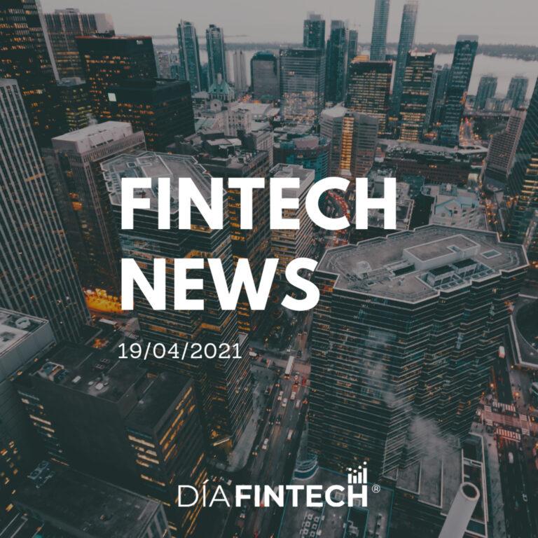 Fintech News by: Día Fintech 19/04/2021